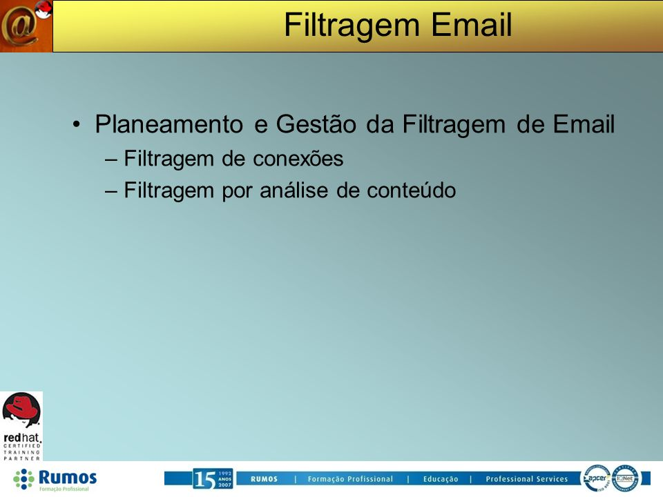 Filtragem Email Planeamento e Gestão da Filtragem de Email –Filtragem de conexões –Filtragem por análise de conteúdo