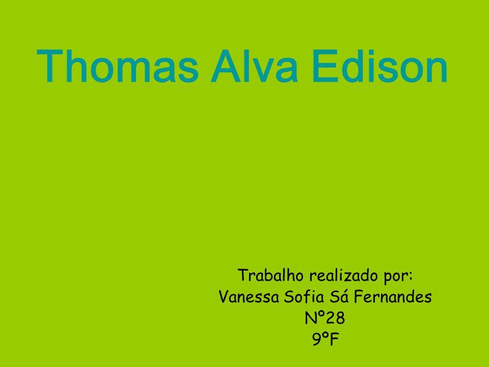 Thomas Alva Edison Trabalho realizado por: Vanessa Sofia Sá Fernandes Nº28 9ºF