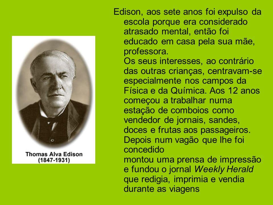 Edison, aos sete anos foi expulso da escola porque era considerado atrasado mental, então foi educado em casa pela sua mãe, professora. Os seus intere