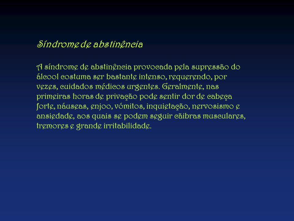 Síndrome de abstinência A síndrome de abstinência provocada pela supressão do álcool costuma ser bastante intenso, requerendo, por vezes, cuidados méd