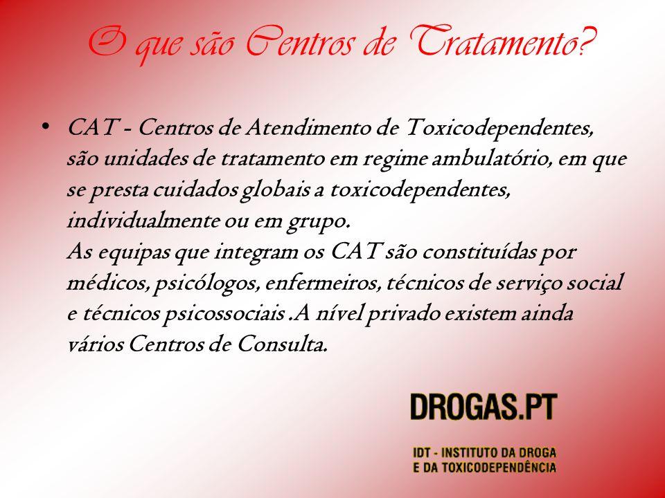O que são Centros de Tratamento? CAT - Centros de Atendimento de Toxicodependentes, são unidades de tratamento em regime ambulatório, em que se presta
