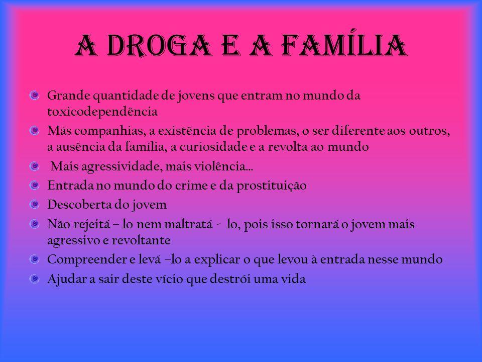 A droga e a Família Grande quantidade de jovens que entram no mundo da toxicodependência Más companhias, a existência de problemas, o ser diferente ao