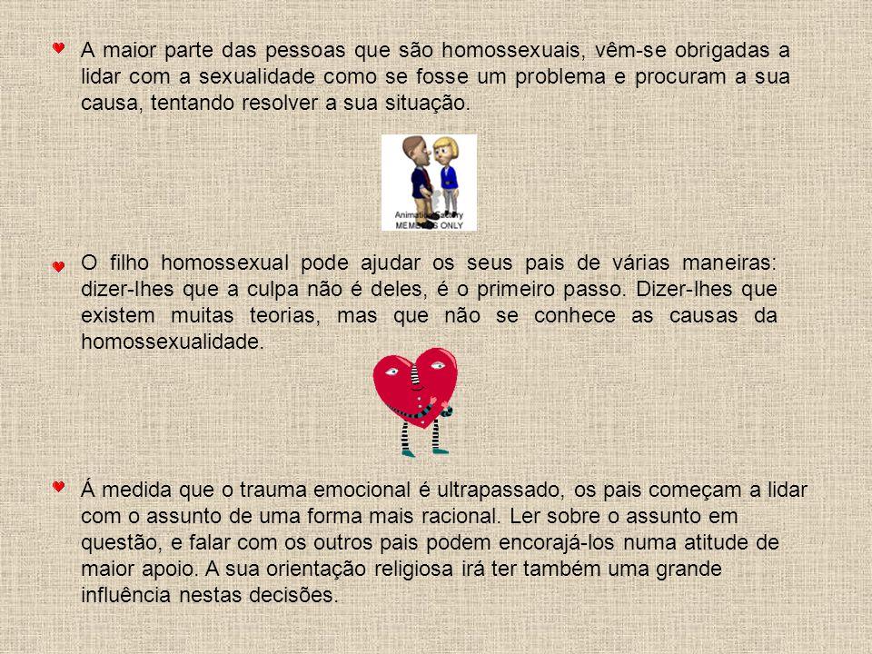 A maior parte das pessoas que são homossexuais, vêm-se obrigadas a lidar com a sexualidade como se fosse um problema e procuram a sua causa, tentando