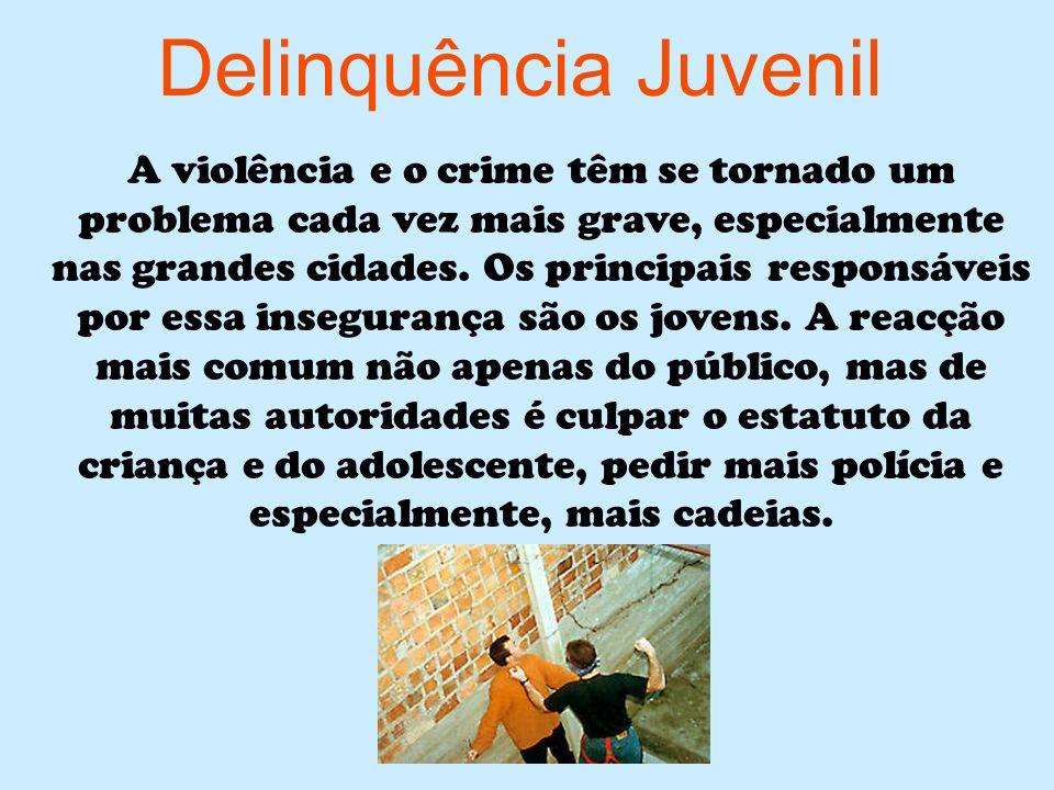 Delinquência Juvenil A violência e o crime têm se tornado um problema cada vez mais grave, especialmente nas grandes cidades. Os principais responsáve