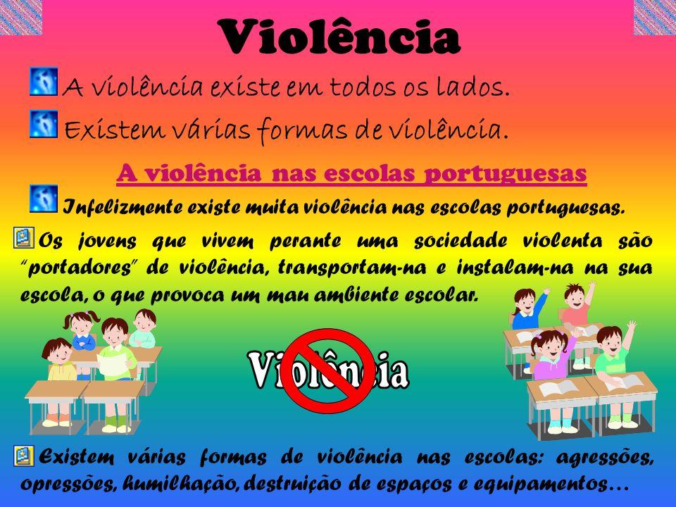 Violência A violência existe em todos os lados. Existem várias formas de violência. A violência nas escolas portuguesas Infelizmente existe muita viol