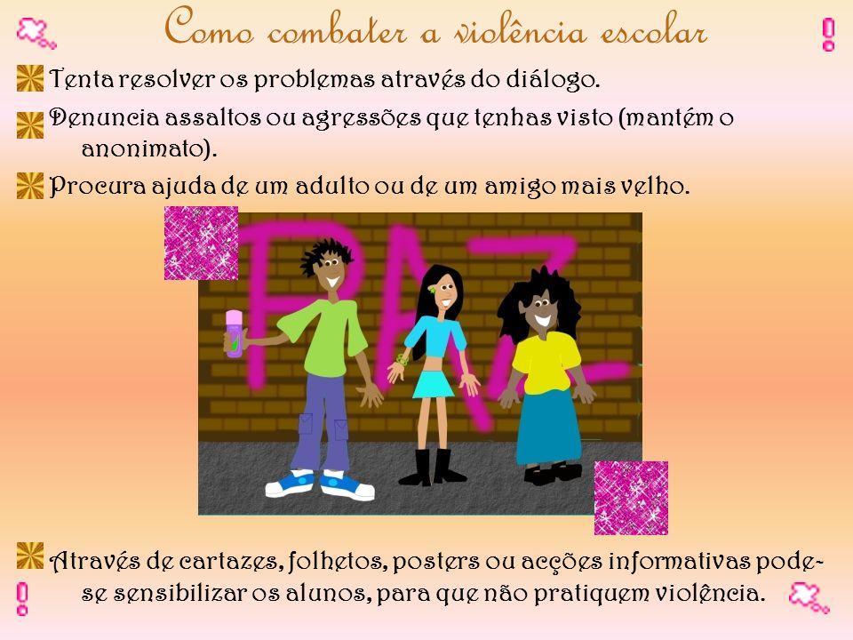Como combater a violência escolar Tenta resolver os problemas através do diálogo. Denuncia assaltos ou agressões que tenhas visto (mantém o anonimato)