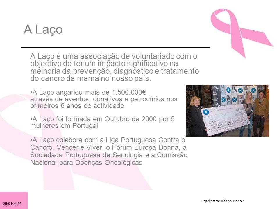 08/01/2014 Papel patrocinado por Pioneer A Laço A Laço é uma associação de voluntariado com o objectivo de ter um impacto significativo na melhoria da prevenção, diagnóstico e tratamento do cancro da mama no nosso país.