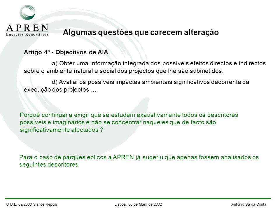 O D.L. 69/2000 3 anos depois Lisboa, 06 de Maio de 2002 António Sá da Costa Algumas questões que carecem alteração Artigo 4º - Objectivos de AIA a) Ob