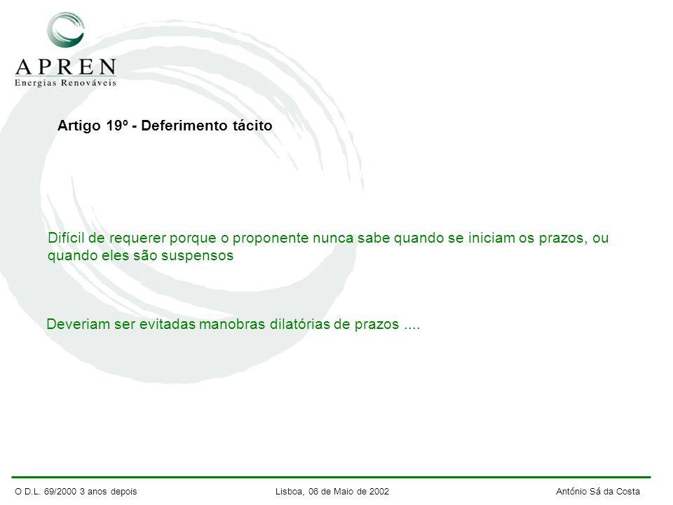 O D.L. 69/2000 3 anos depois Lisboa, 06 de Maio de 2002 António Sá da Costa Artigo 19º - Deferimento tácito Difícil de requerer porque o proponente nu