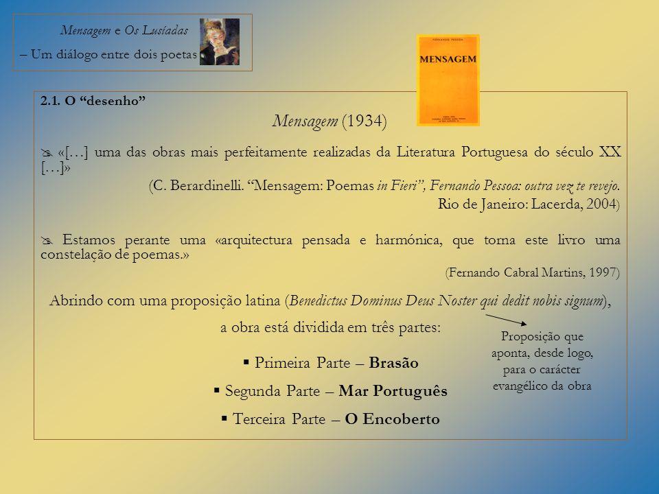 Mensagem e Os Lusíadas – Um diálogo entre dois poetas 2.1. O desenho Mensagem (1934) «[…] uma das obras mais perfeitamente realizadas da Literatura Po