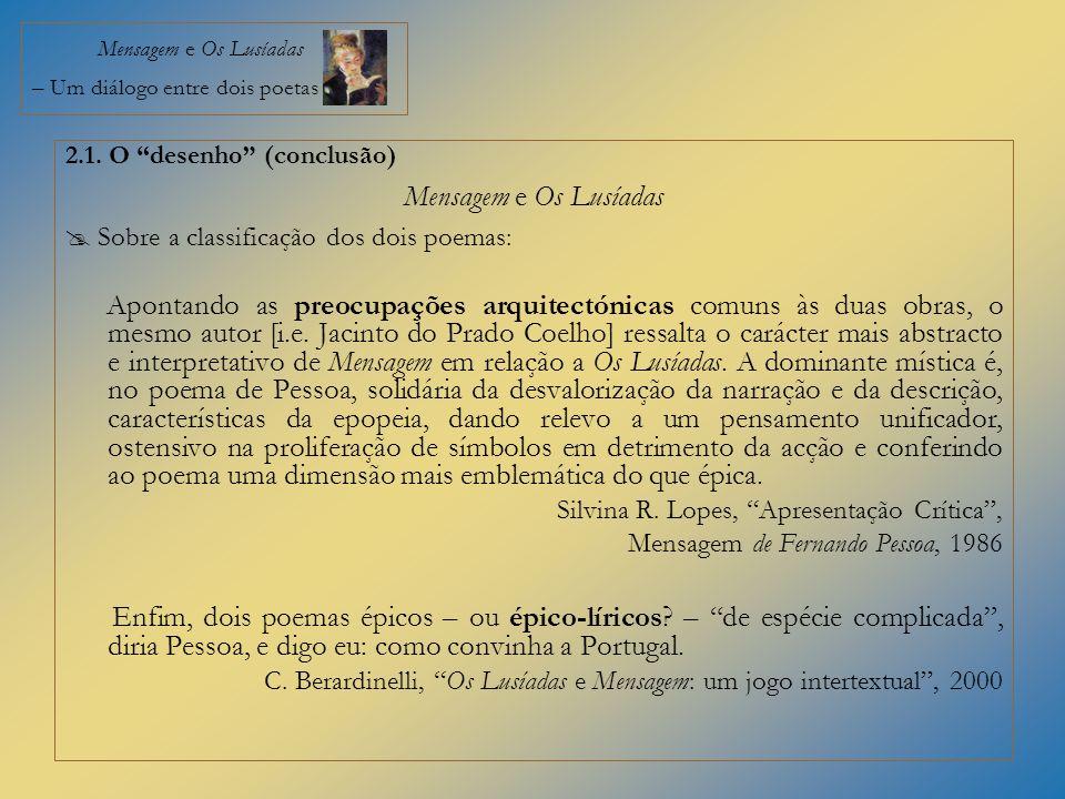 Mensagem e Os Lusíadas – Um diálogo entre dois poetas 2.1. O desenho (conclusão) Mensagem e Os Lusíadas Sobre a classificação dos dois poemas: Apontan
