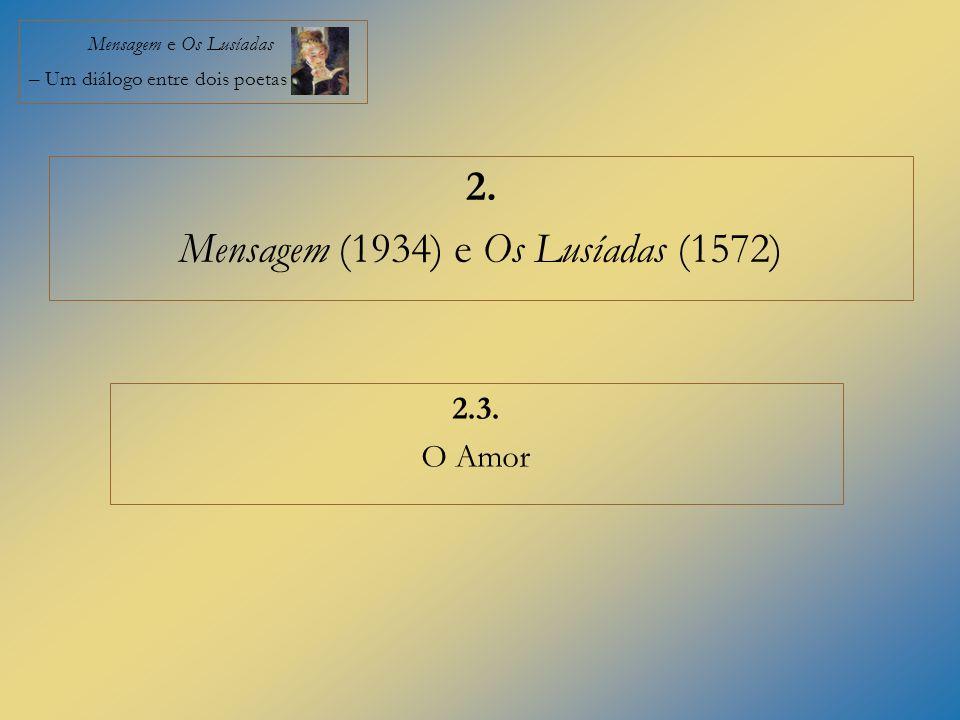 Mensagem e Os Lusíadas – Um diálogo entre dois poetas 2. Mensagem (1934) e Os Lusíadas (1572) 2.3. O Amor