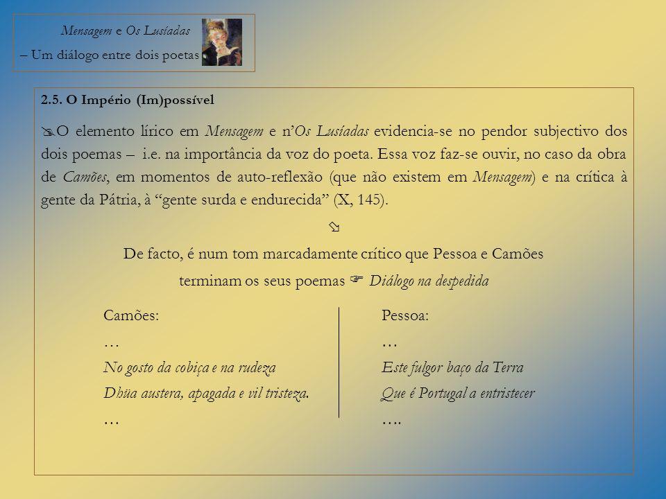 Mensagem e Os Lusíadas – Um diálogo entre dois poetas 2.5. O Império (Im)possível O elemento lírico em Mensagem e nOs Lusíadas evidencia-se no pendor