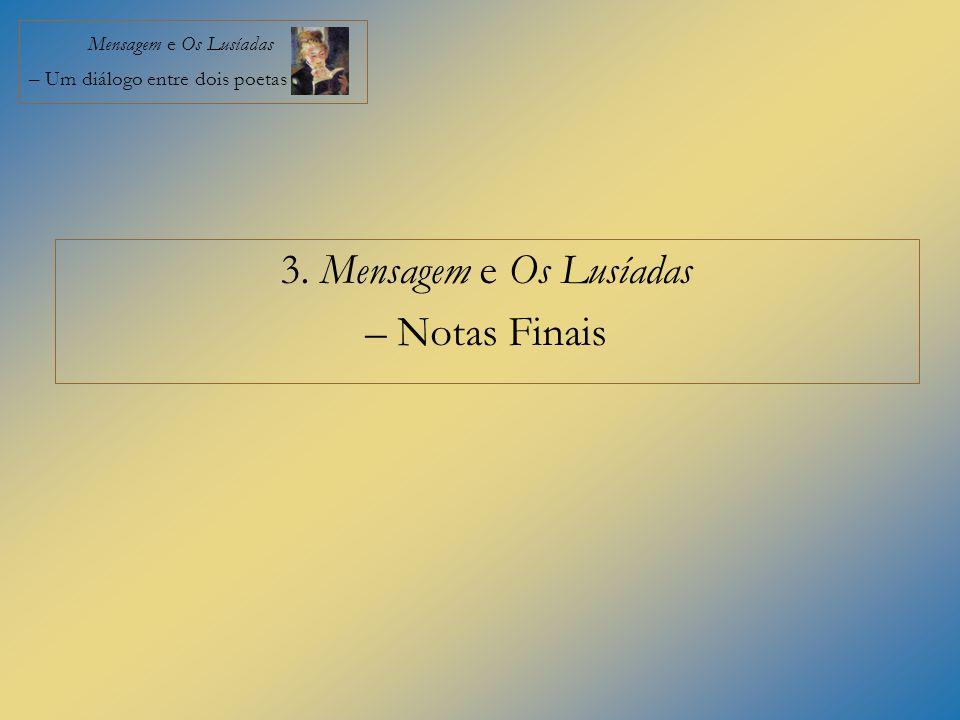 Mensagem e Os Lusíadas – Um diálogo entre dois poetas 3. Mensagem e Os Lusíadas – Notas Finais