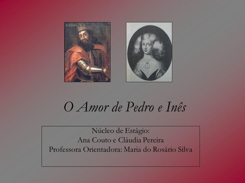 Pedro e Inês: um amor literário… (continuação) As filhas do Mondego a morte escura Longo tempo chorando memoraram, E, por memória eterna, em fonte pura As lágrimas choradas transformaram.