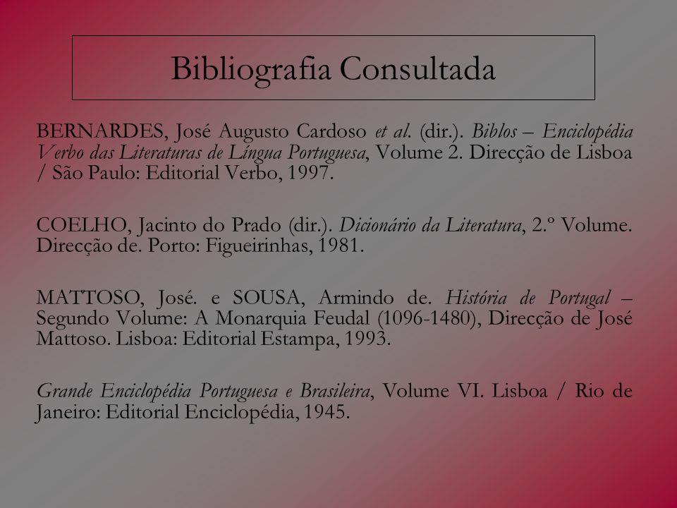 Bibliografia Consultada BERNARDES, José Augusto Cardoso et al. (dir.). Biblos – Enciclopédia Verbo das Literaturas de Língua Portuguesa, Volume 2. Dir
