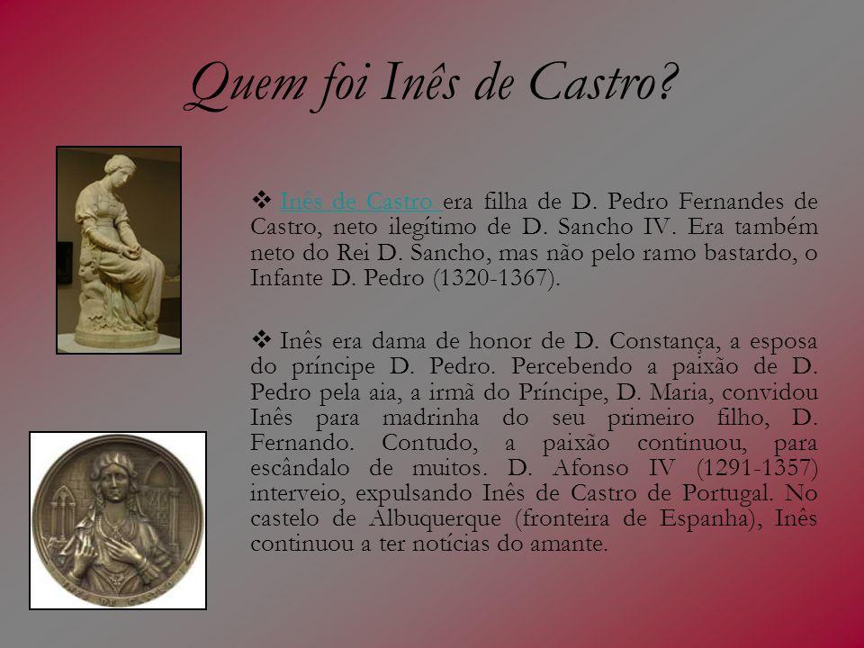 Quem foi Inês de Castro? Inês de Castro era filha de D. Pedro Fernandes de Castro, neto ilegítimo de D. Sancho IV. Era também neto do Rei D. Sancho, m