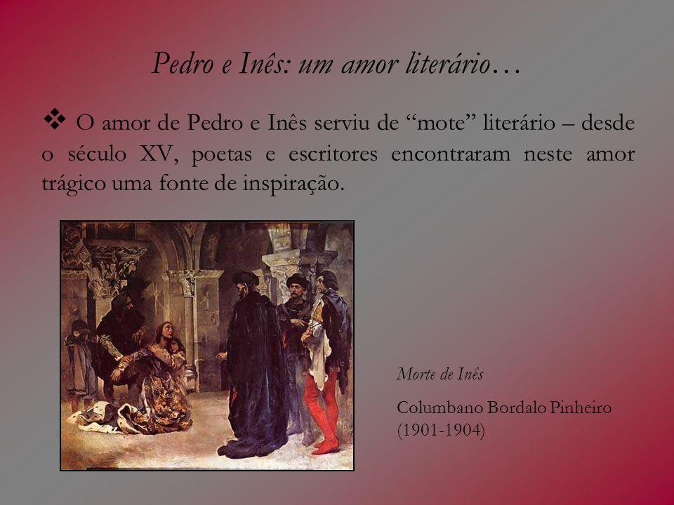Pedro e Inês: um amor literário… (continuação) A morte de Inês de Castro é tratada literariamente, pela primeira vez, nas trovas de Garcia de Resende (1470-1536), no Cancioneiro Geral (colectânea de poesia palaciana portuguesa publicada em 1516).