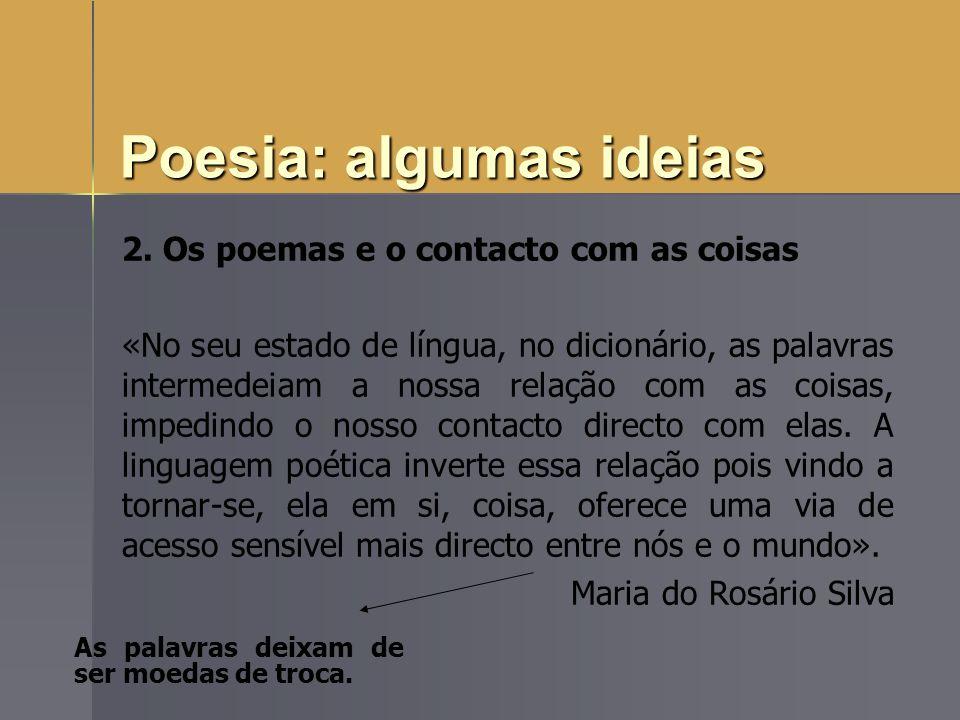 2. Os poemas e o contacto com as coisas «No seu estado de língua, no dicionário, as palavras intermedeiam a nossa relação com as coisas, impedindo o n
