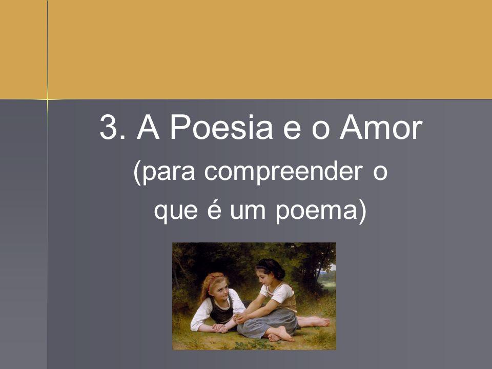 3. A Poesia e o Amor (para compreender o que é um poema)