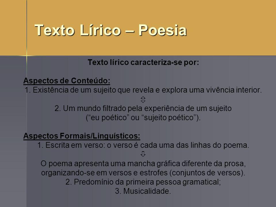 Texto Lírico – Poesia Texto lírico caracteriza-se por: Aspectos de Conteúdo: 1. Existência de um sujeito que revela e explora uma vivência interior. 2