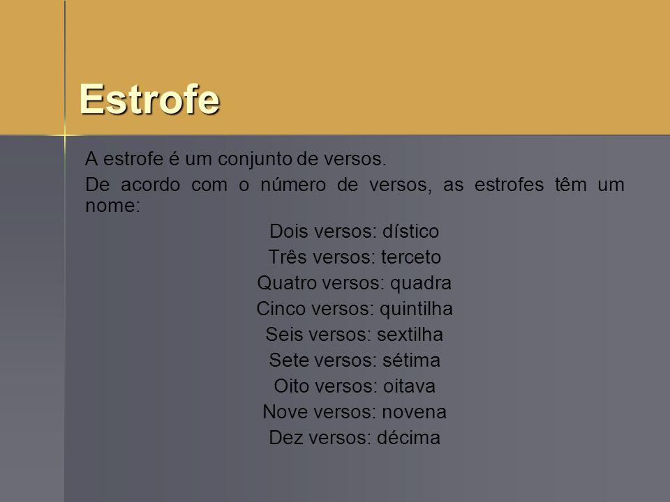 Estrofe A estrofe é um conjunto de versos. De acordo com o número de versos, as estrofes têm um nome: Dois versos: dístico Três versos: terceto Quatro