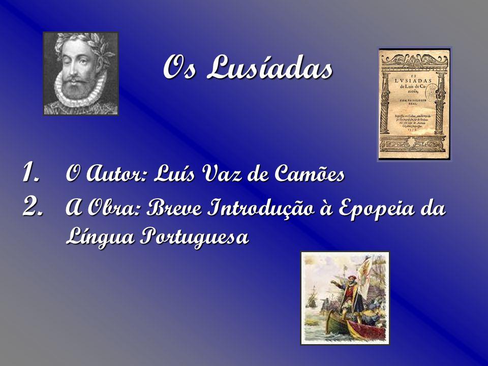 Os Lusíadas 1.O Autor: Luís Vaz de Camões 2.