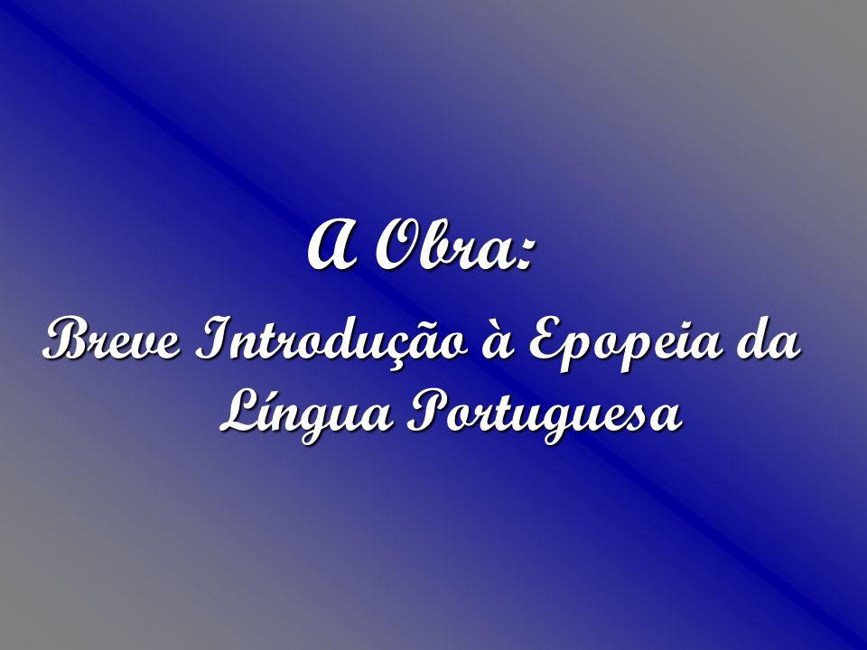 A Obra: Breve Introdução à Epopeia da Língua Portuguesa