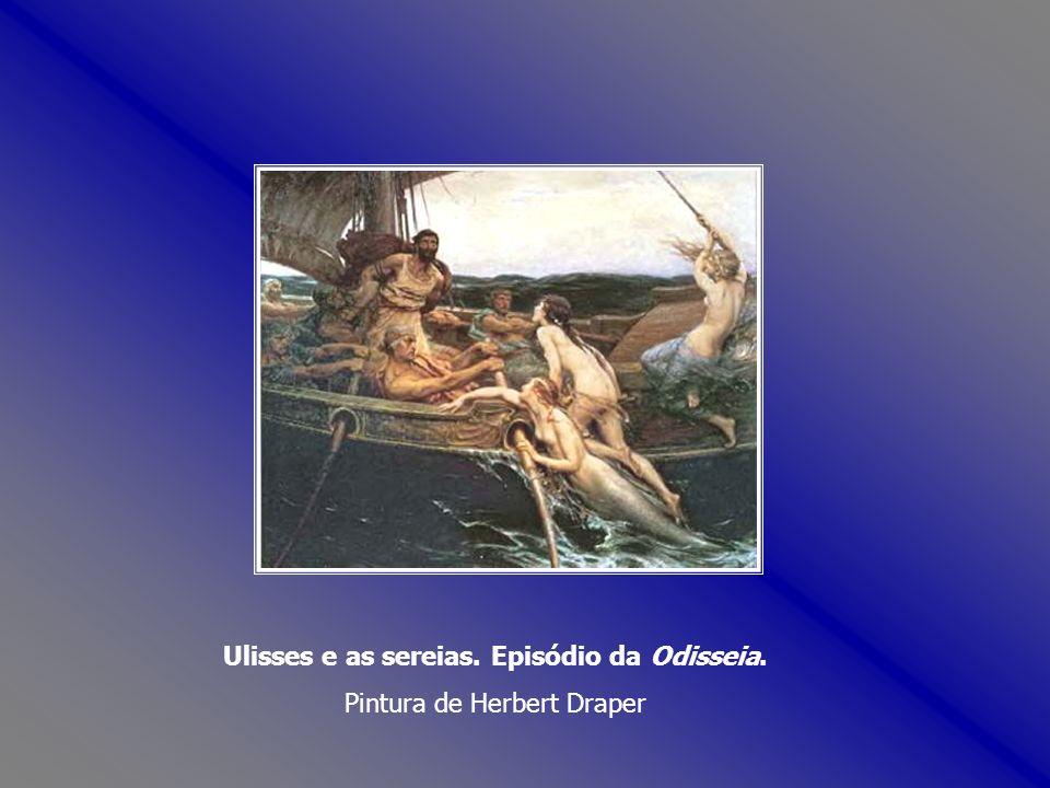 Ulisses e as sereias. Episódio da Odisseia. Pintura de Herbert Draper