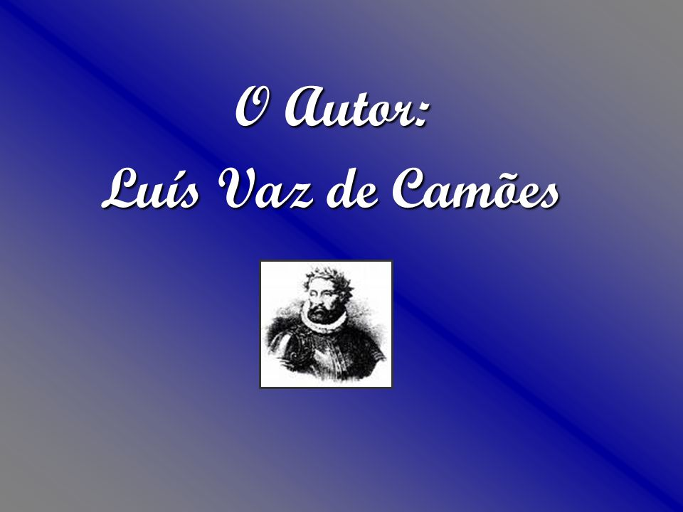 O Autor: Luís Vaz de Camões