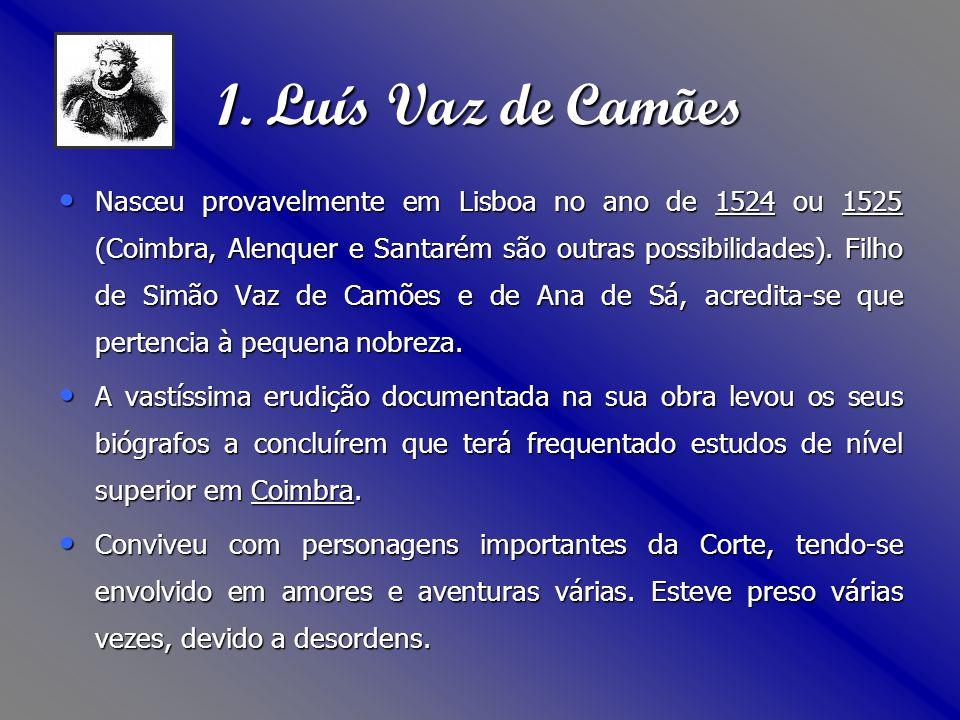 1. Luís Vaz de Camões Nasceu provavelmente em Lisboa no ano de 1524 ou 1525 (Coimbra, Alenquer e Santarém são outras possibilidades). Filho de Simão V