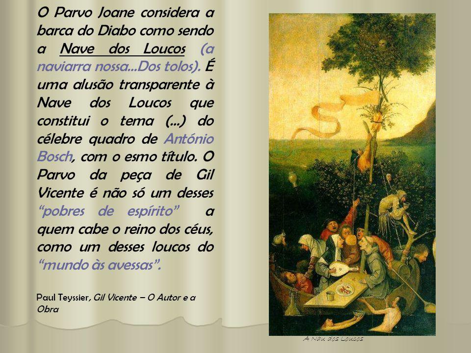 O Parvo Joane considera a barca do Diabo como sendo a Nave dos Loucos (a naviarra nossa…Dos tolos). É uma alusão transparente à Nave dos Loucos que co