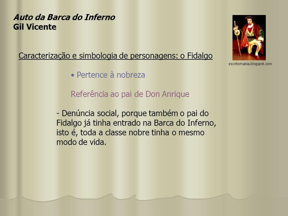 Auto da Barca do Inferno Gil Vicente Caracterização e simbologia de personagens: o Fidalgo Pertence à nobreza Referência ao pai de Don Anrique - Denún