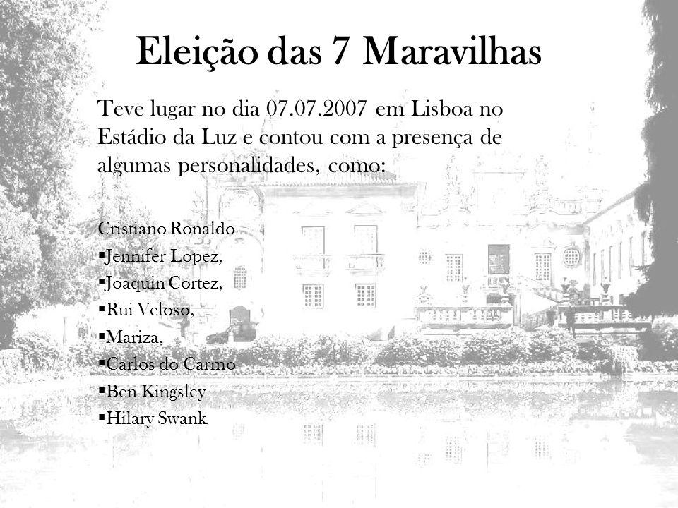Eleição das 7 Maravilhas Teve lugar no dia 07.07.2007 em Lisboa no Estádio da Luz e contou com a presença de algumas personalidades, como: Cristiano R
