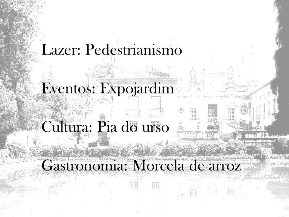 Lazer: Pedestrianismo Eventos: Expojardim Cultura: Pia do urso Gastronomia: Morcela de arroz