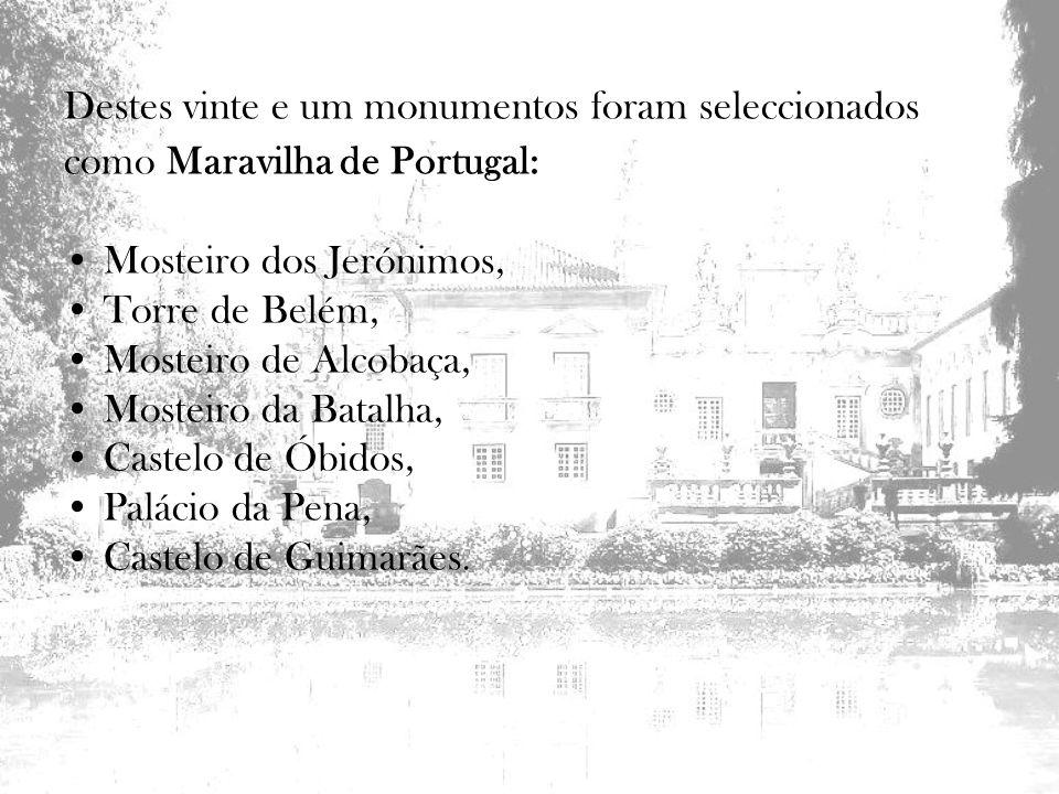 Destes vinte e um monumentos foram seleccionados como Maravilha de Portugal: Mosteiro dos Jerónimos, Torre de Belém, Mosteiro de Alcobaça, Mosteiro da