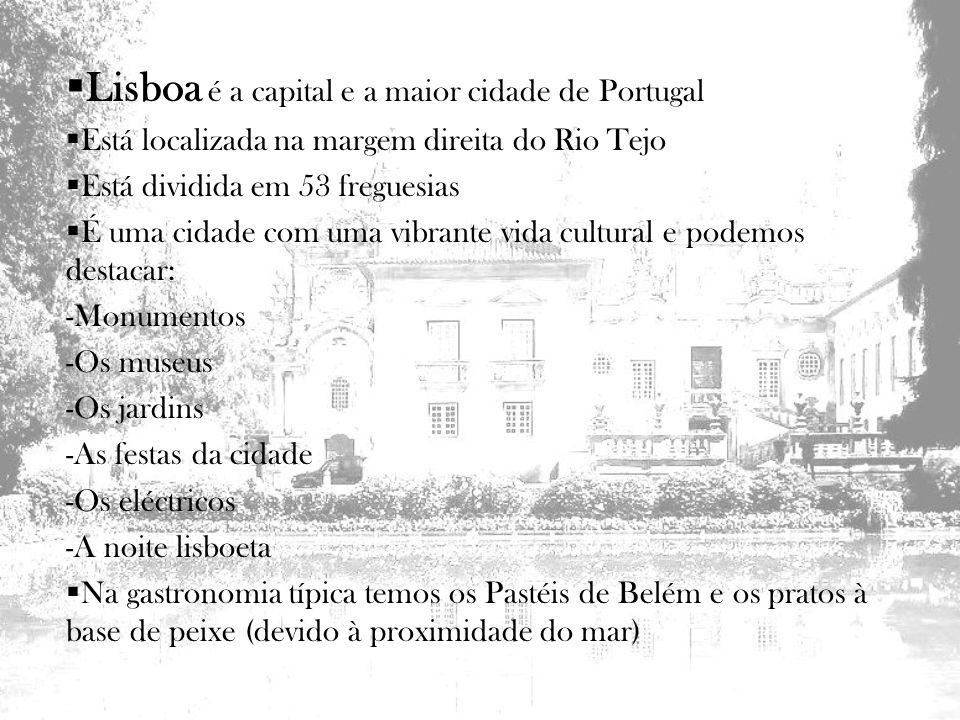 Lisboa é a capital e a maior cidade de Portugal Está localizada na margem direita do Rio Tejo Está dividida em 53 freguesias É uma cidade com uma vibr