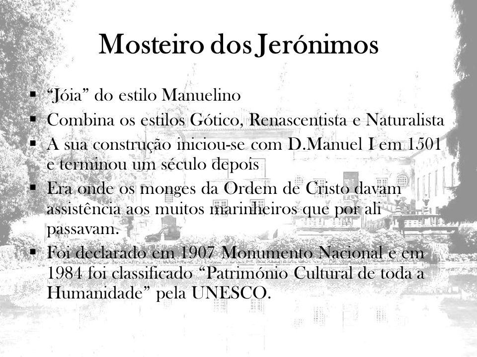 Mosteiro dos Jerónimos Jóia do estilo Manuelino Combina os estilos Gótico, Renascentista e Naturalista A sua construção iniciou-se com D.Manuel I em 1