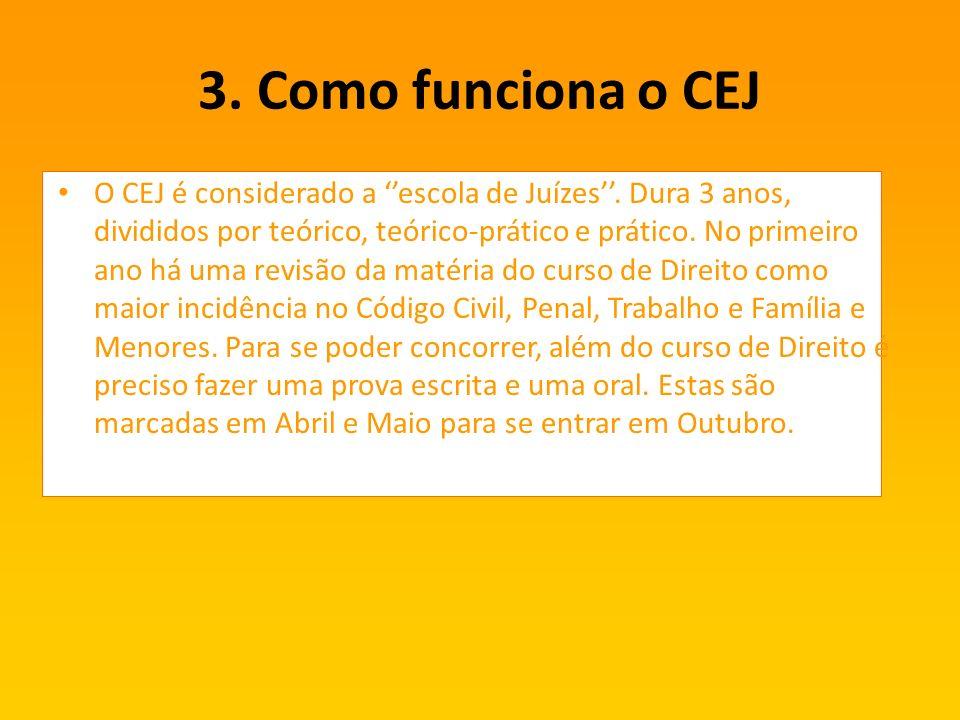 3.Como funciona o CEJ O CEJ é considerado a escola de Juízes.