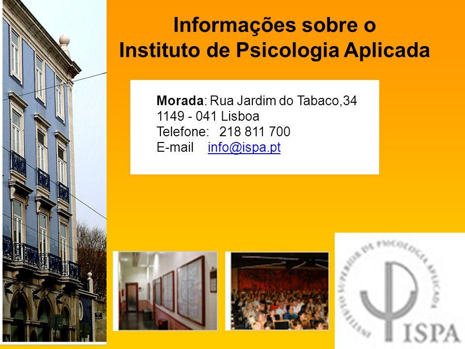 Informações sobre o Instituto de Psicologia Aplicada Morada: Rua Jardim do Tabaco,34 1149 - 041 Lisboa Telefone: 218 811 700 E-mail info@ispa.pt info@ispa.pt