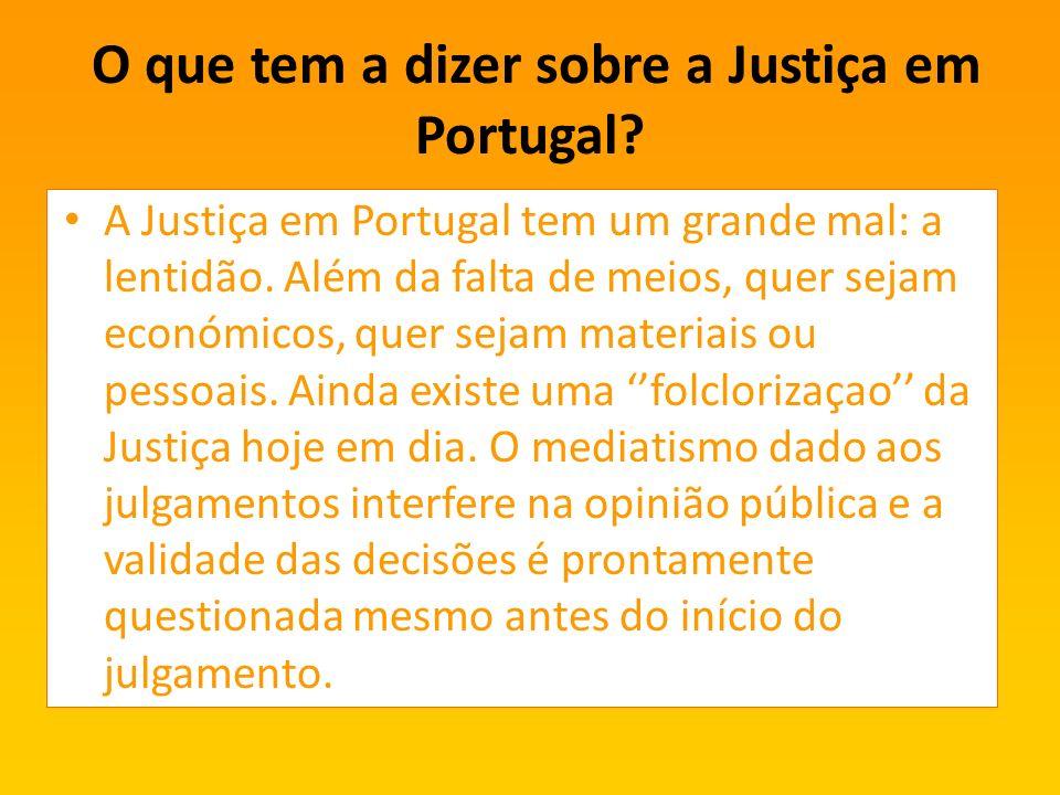 O que tem a dizer sobre a Justiça em Portugal.A Justiça em Portugal tem um grande mal: a lentidão.