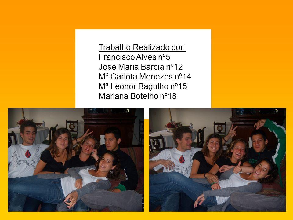 Trabalho Realizado por: Francisco Alves nº5 José Maria Barcia nº12 Mª Carlota Menezes nº14 Mª Leonor Bagulho nº15 Mariana Botelho nº18