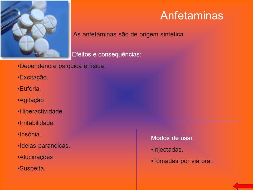 Anfetaminas As anfetaminas são de origem sintética. Efeitos e consequências: Dependência psíquica e física. Excitação. Euforia. Agitação. Hiperactivid