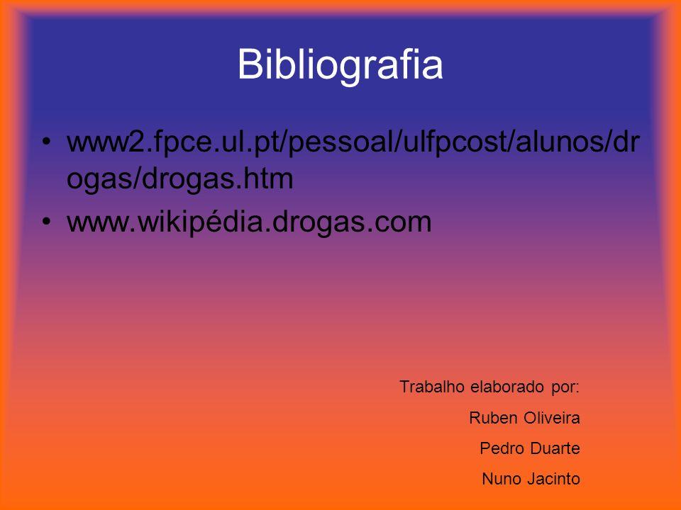 Bibliografia www2.fpce.ul.pt/pessoal/ulfpcost/alunos/dr ogas/drogas.htm www.wikipédia.drogas.com Trabalho elaborado por: Ruben Oliveira Pedro Duarte N