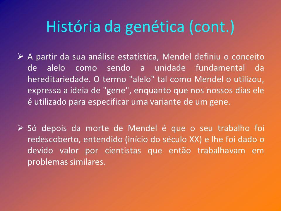 História da genética (cont.) A partir da sua análise estatística, Mendel definiu o conceito de alelo como sendo a unidade fundamental da hereditarieda
