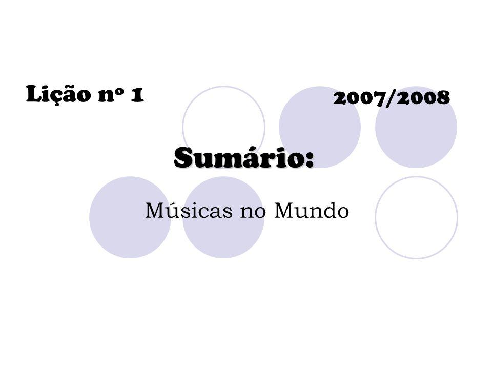 Lição nº 1 Sumário: 2007/2008 Músicas no Mundo