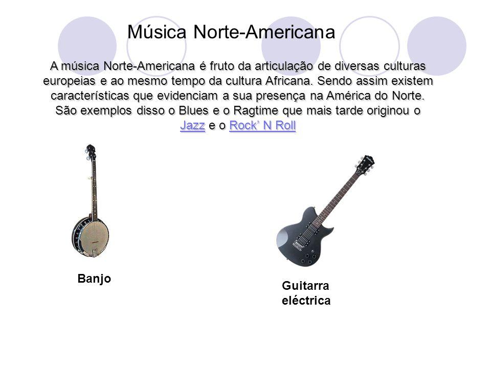 Música Norte-Americana A música Norte-Americana é fruto da articulação de diversas culturas europeias e ao mesmo tempo da cultura Africana.