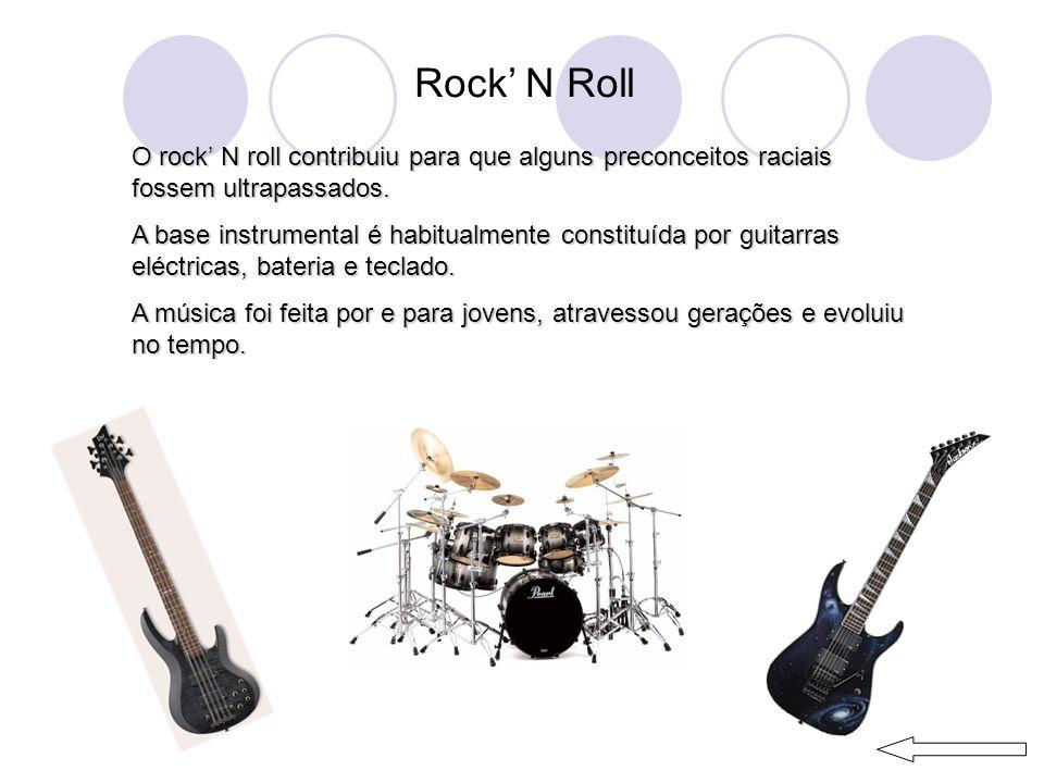 Rock N Roll O rock N roll contribuiu para que alguns preconceitos raciais fossem ultrapassados.