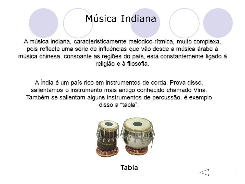 Música Indiana A música indiana, caracteristicamente melódico-rítmica, muito complexa, pois reflecte uma série de influências que vão desde a música árabe à música chinesa, consoante as regiões do país, está constantemente ligado á religião e à filosofia.