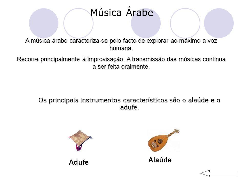 Música Árabe A música árabe caracteriza-se pelo facto de explorar ao máximo a voz humana.
